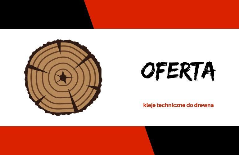 Kleje techniczne - kleje do drewna